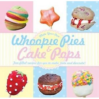 Whoopie Pies & Cake Pops - Make Your Own Full-Filled Recipes for You t
