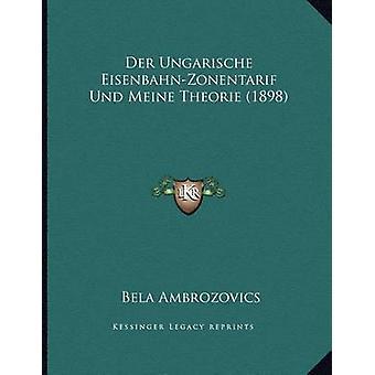 Der Ungarische Eisenbahn-Zonentarif Und Meine Theorie (1898) by Bela