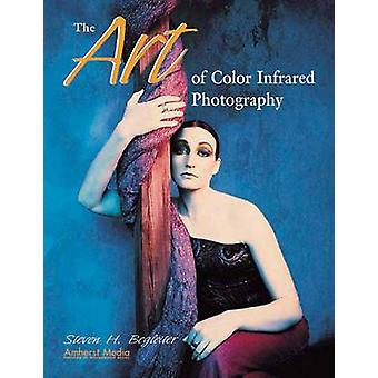 The Art of Color Infrared Photography by Steven H. Begleiter - 978158