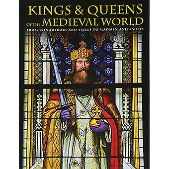 Kings and Queens of the Medieval World - From Conquerors and Exiles to