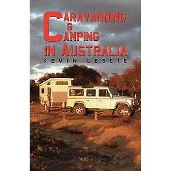 Caravanning and Camping in Australia by Kevin Leslie - 9781788485258