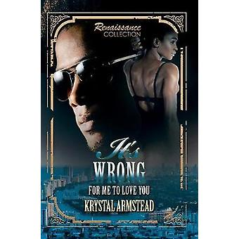It's Wrong For Me To Love You - Renaissance Collection by It's Wrong F