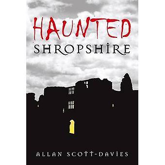 Haunted Shropshire by Allan Scott-Davies - 9780752447872 Book
