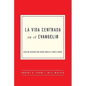 The Gospel-Centered Life in Spanish by Robert H Thune - Will Walker -