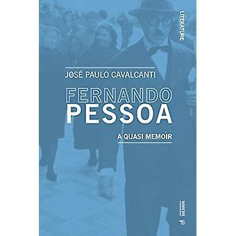 Fernando Pessoa. A Quasi Memoir by Jose Paulo Cavalcanti