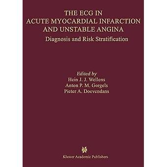 The ECG in Acute Myocardial Infarction and Unstable Angina  Diagnosis and Risk Stratification by Hein J J Wellens & Anton M Gorgels & P A F M Doevendans