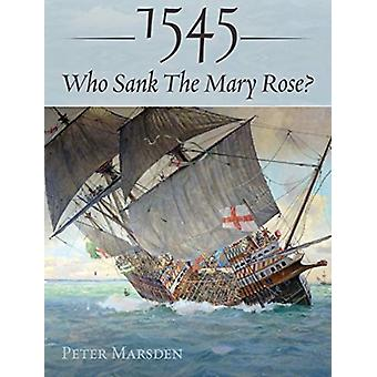1545 Who Sank the Mary Rose by Peter Marsden