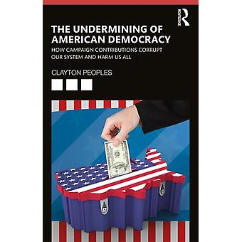 Undermining of American Democracy by Clayton D Peoples