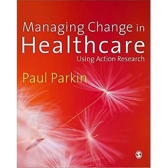 Managing Change in Healthcare by Paul Parkin