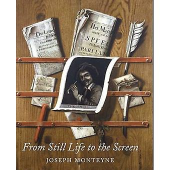 From Still Life to the Screen by Joseph Monteyne