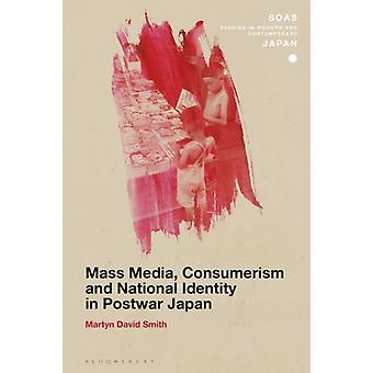 Mass Media Consumerism and National Identity in Postwar Japan by Smith & Martyn David