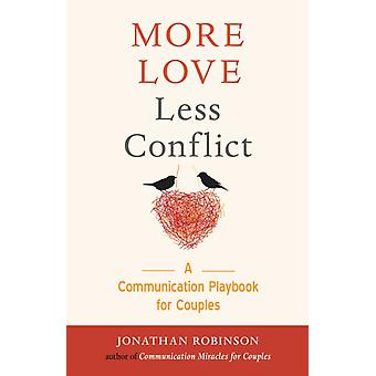 More Love Less Conflict  A Communication Playbook for Couples by Jonathan Robinson