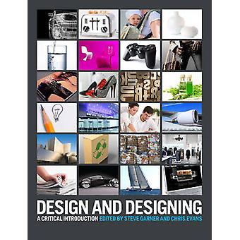 Design and Designing by Edited by MP Christopher Evans Edited by Steve Garner