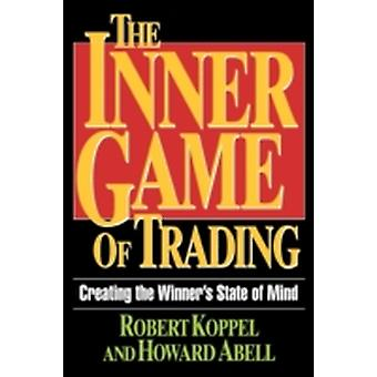 The Inner Game of Trading Creating the Winneras State of Mind by Koppel & Robert