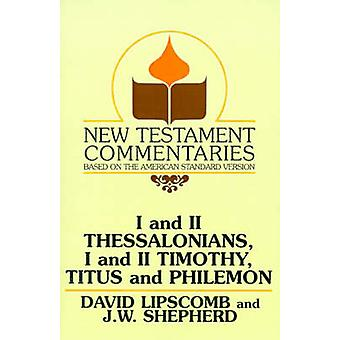 I and II Thessalonians I and II Timothy Titus and Philemon A Commentary on the New Testament Epistles by Lipscomb & David
