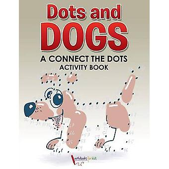 Dots and Dogs A Connect the Dots Activity Book von for Kids & Activibooks