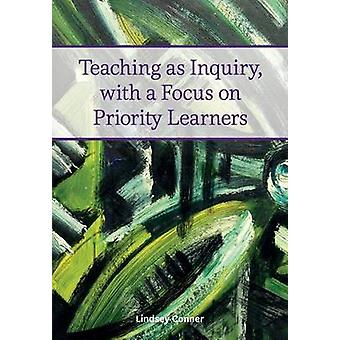 Teaching as inquiry with a focus on priority learners by Conner & Lindsey