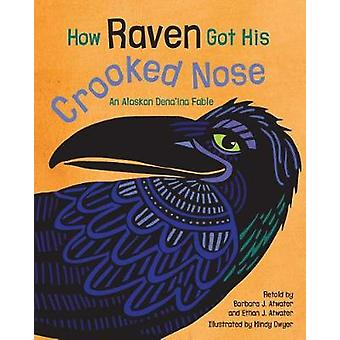 How Raven Got His Crooked Nose - An Alaskan Dena'ina Fable by Barbara