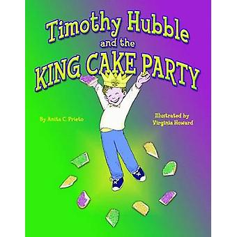 Timothy Hubble and the King Cake Party by Anita Prieto - Virginia How