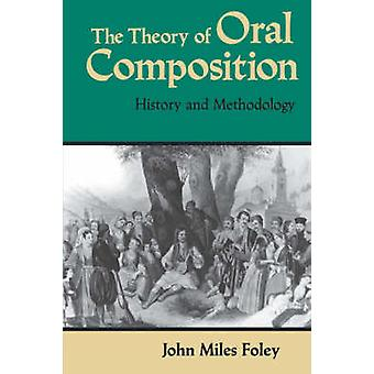 The Theory of Oral Composition History and Methodology by Foley & John Miles
