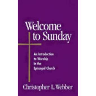 Welcome to Sunday An Introduction to Worship in the Episcopal Church by Webber & Christopher L.