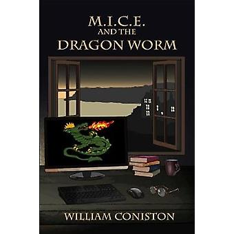 M.I.C.E. and the Dragon Worm by Coniston & William