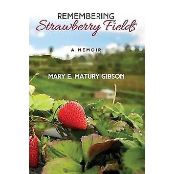 Remembering Strawberry Fields A Memoir by Gibson & Mary Matury