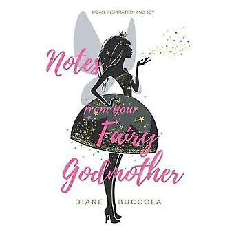 Notes from Your Fairy Godmother Ideas Inspiration and Joy for Women by Buccola & Diane