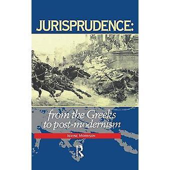 Jurisprudence  From The Greeks To PostModernity by Morrison & Wayne
