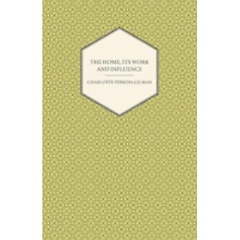 The Home Its Work and Influence by Gilman & Charlotte Perkins