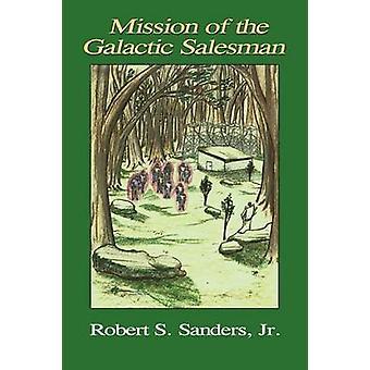 Mission of the Galactic Salesman by Sanders & Jr & Robert & S