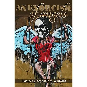 An Exorcism of Angels by Wytovich & Stephanie M.