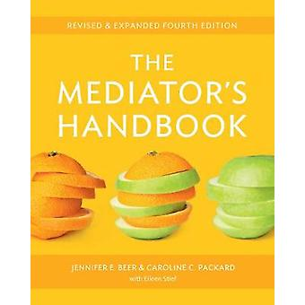The Mediators Handbook  Revised amp Expanded fourth edition by Jennifer E Beer & Caroline Packard & Eileen Stief