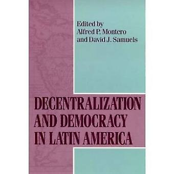 Decentralization and Democracy in Latin America by Alfred P. Montero