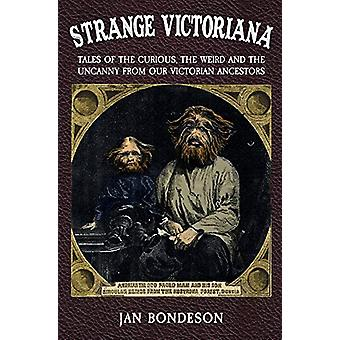 Strange Victoriana - Tales of the Curious - the Weird and the Uncanny