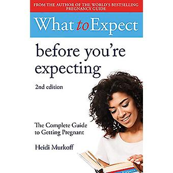 What to Expect - Before You're Expecting 2nd Edition by Heidi Murkoff
