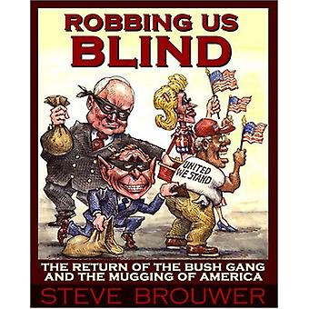Robbing Us Blind - The Return of the Bush Gang and the Mugging of Amer