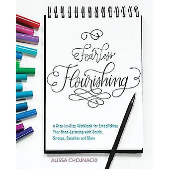 Fearless Flourishing - A Step-by-Step Workbook for Embellishing Your H