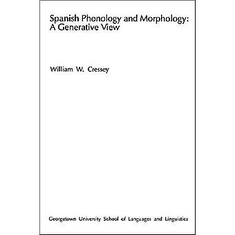 Spanish Phonology and Morphology - A Generative View by William W. Cre