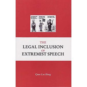 The Legal Inclusion of Extremist Speech by Quoc Loc Hong - 9789058501