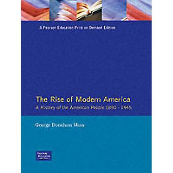 The Rise of Modern America  A History of the American People 18901945 by George Donelson Moss