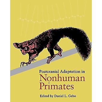 Postcranial Adaptation in Nonhuman Primates by Daniel Gebo - 97808758