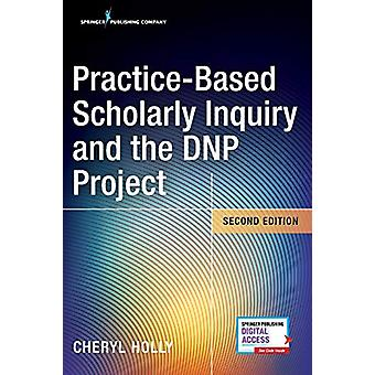 Practice-Based Scholarly Inquiry and the DNP Project by Cheryl Holly