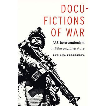 Docu-Fictions of War - U.S. Interventionism in Film and Literature by
