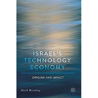 Israel's Technology Economy - Origins and Impact by David Rosenberg -