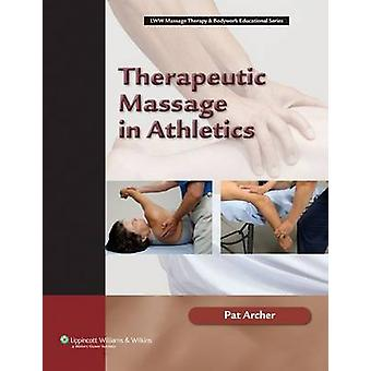 Therapeutic Massage in Athletics by Archer - 9780781742696 Book