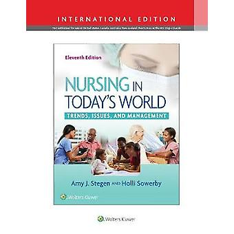 Nursing in Today's World - Trends - Issues - and Management by Amy Ste