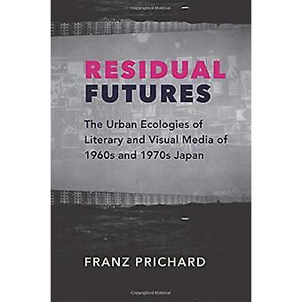 Residual Futures - The Urban Ecologies of Literary and Visual Media of