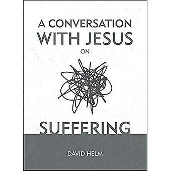 A Conversation With Jesus... on Suffering by David Helm - 97815271032