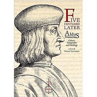 Five Centuries Later - Aldus Manutius - Culture - Typography and Philol